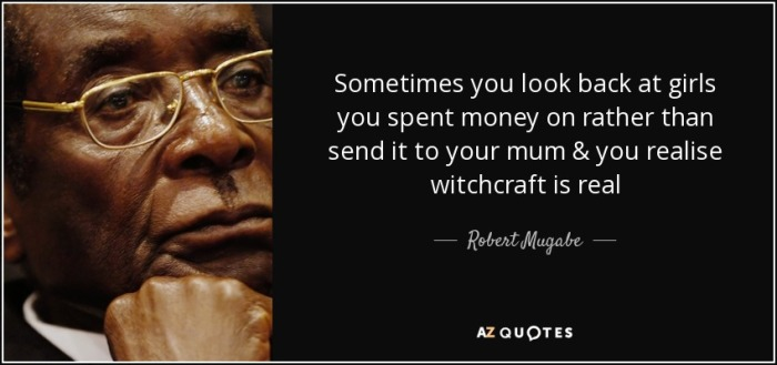 quote-sometimes-you-look-back-at-girls-you-spent-money-on-rather-than-send-it-to-your-mum-robert-mugabe-102-22-86